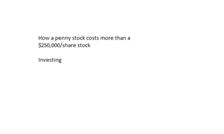 How A Penny Stock Can Cost More Than a $250,000/Share Stock!